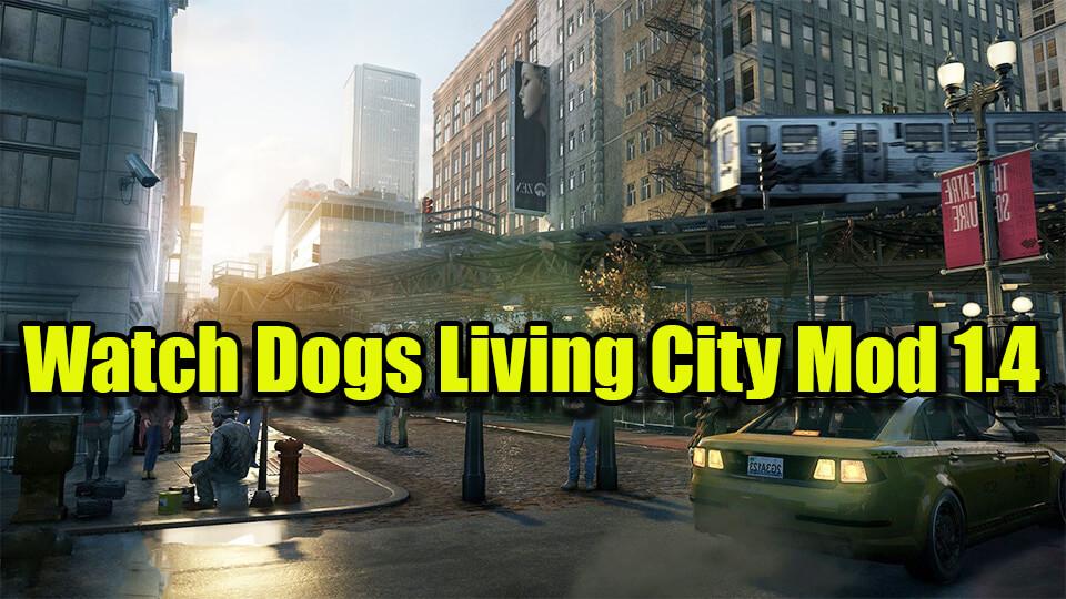 Watch Dogs Living City Mod 1.4 скачать